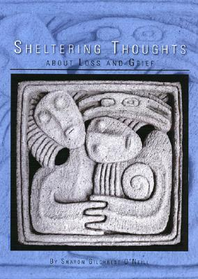 Sheltering Thoughts: About Loss and Grief  by  Sharon Gilchrest ONeill