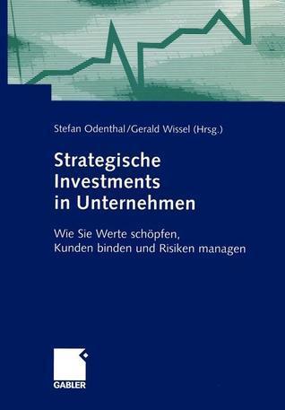 Strategische Investments in Unternehmen: Wie Sie Werte Schopfen, Kunden Binden Und Risiken Managen  by  Stefan Odenthal