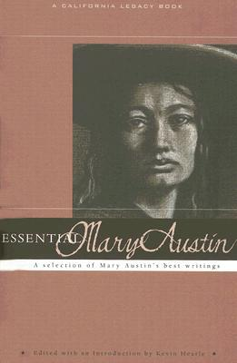 Essential Mary Austin: A Selection of Mary Austins Best Writing Mary Austin