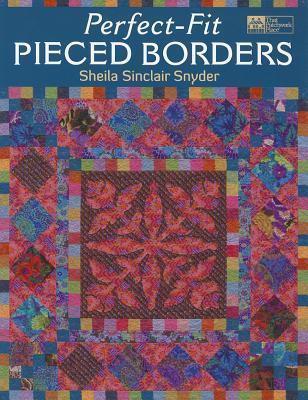 Perfect-Fit Pieced Borders Sheila Sinclair Snyder