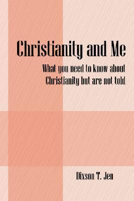 Christianity and Me: What You Need to Know about Christianity But Are Not Told Dixson Jen