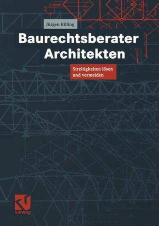Baurechtsberater Architekten: Streitigkeiten Losen Und Vermeiden Jürgen Rilling