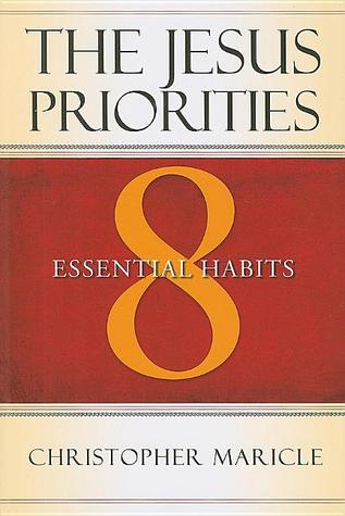 The Jesus Priorities: 8 Essential Habits  by  Christopher Maricle