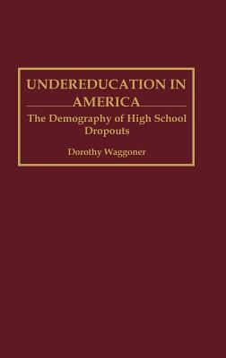 Undereducation in America: The Demography of High School Dropouts  by  Dorothy Waggoner