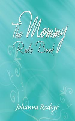 The Mommy Rule Book Johanna Redeye