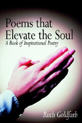 Poems That Elevate the Soul: A Book of Inspirational Poetry Ruth Goldfarb