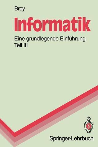 Informatik. Eine Grundlegende Einfuhrung: Teil III: Systemstrukturen Und Systemnahe Programmierung  by  Manfred Broy