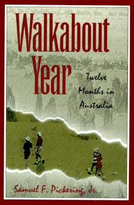 Walkabout Year: Twelve Months in Australia  by  Samuel F. Pickering Jr.