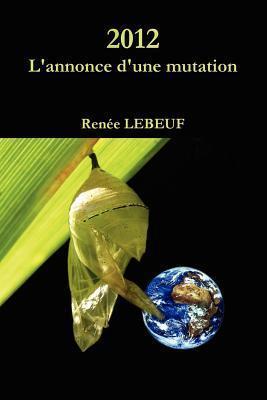 2012, LAnnonce DUne Mutation  by  Renée Lebeuf