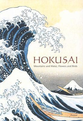 Hokusai: Mountains and Water, Flowers and Birds Forrer