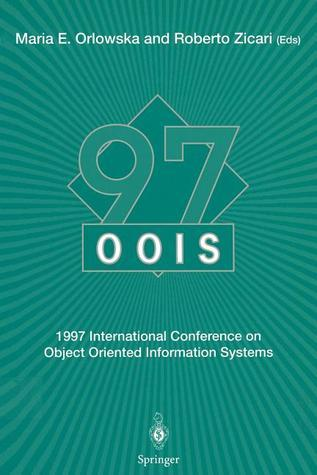 Oois 97, 1997 International Conference On Object Oriented Information Systems, 10 12 November 1997, Brisbane: Proceedings  by  Roberto Zicari