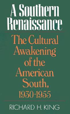 Southern Renaissance: The Cultural Awakening of the American South, 1930-1955  by  Richard H. King