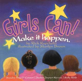 Girls Can!: Make It Happen.  by  Rick Kupchella