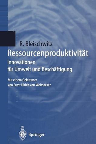 Ressourcenproduktivitat: Innovationen Fur Umwelt Und Beschaftigung  by  Raimund Bleischwitz