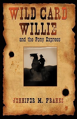 Wild Card Willie and the Pony Express  by  Jennifer M. Franks