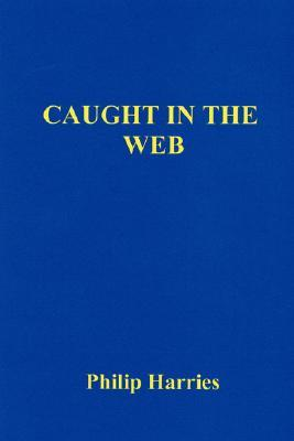 Caught in the Web Philip Harries