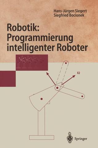 Robotik: Programmierung Intelligenter Roboter: Programmierung Intelligenter Roboter Hans-Jurgen Siegert