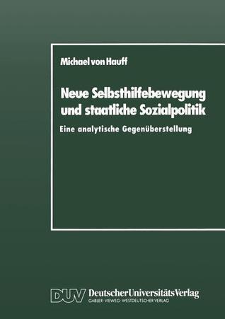 Neue Selbsthilfebewegung Und Staatliche Sozialpolitik: Eine Analytische Gegenuberstellung  by  Michael Von Hauff
