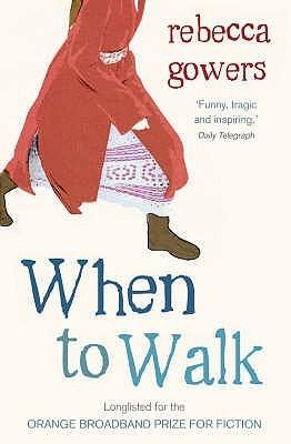 When to Walk. Rebecca Gowers Rebecca Gowers