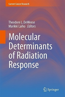 Molecular Determinants Of Radiation Response  by  Theodore L. DeWeese