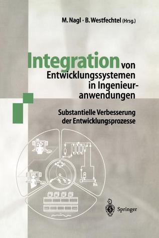 Integration Von Entwicklungssystemen in Ingenieuranwendungen: Substantielle Verbesserung Der Entwicklungsprozesse  by  Manfred Nagl