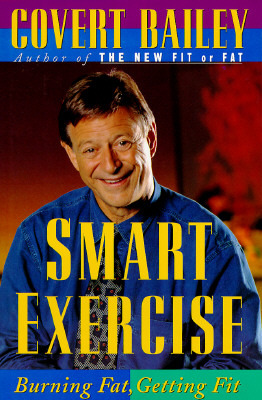 Smart Exercise: Burning Fat, Getting Fit  by  Covert Bailey