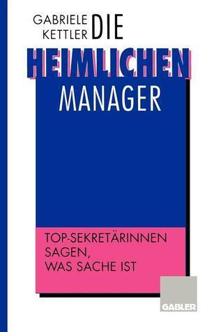 Die Heimlichen Manager: Top-Sekretarinnen Sagen, Was Sache Ist  by  Gabriele Kettler