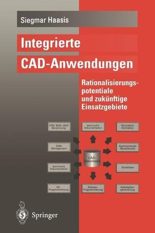 Integrierte CAD-Anwendungen: Rationalisierungspotentiale Und Zukunftige Einsatzgebiete  by  Siegmar Haasis