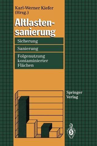 Altlastensanierung: Sicherung, Sanierung Und Folgenutzung Kontaminierter Flachen Karl-Werner Kiefer