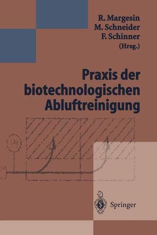 Praxis Der Biotechnologischen Abluftreinigung  by  R. Margesin