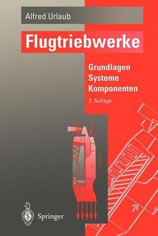 Flugtriebwerke: Grundlagen, Systeme, Komponenten Alfred Urlaub
