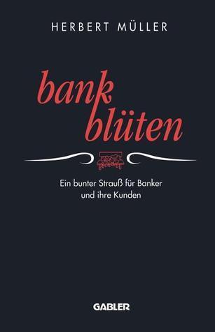 Bank-Bluten: Ein Bunter Strauss Fur Banker Und Ihre Kunden  by  Herbert Möller