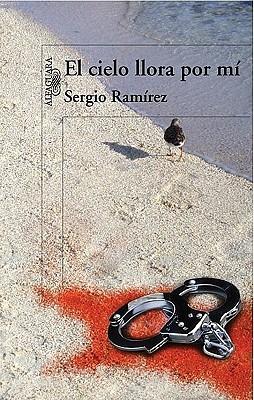 El Cielo Llora Por Mi = The Heavens Weep for Me  by  Sergio Ramírez
