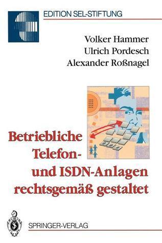 Betriebliche Telefon- Und ISDN-Anlagen Rechtsgemass Gestaltet  by  Volker Hammer