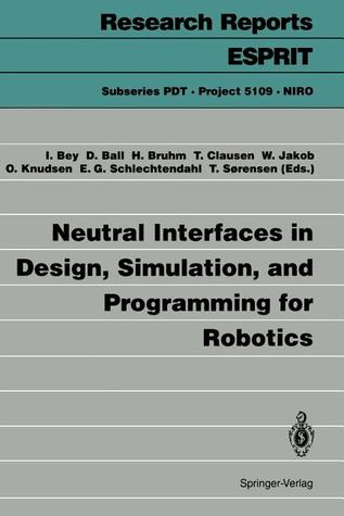 Neutral Interfaces In Design, Simulation, And Programming For Robotics  by  I. Bey