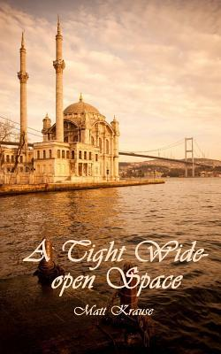 A Tight Wide-open Space: Finding love in a Muslim land  by  Matt Krause