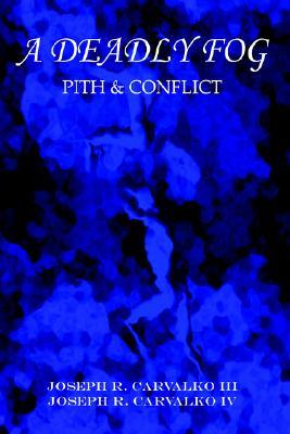 A Deadly Fog: Pith & Conflict  by  JOSEPH R. CARVALKO III