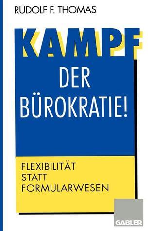 Kampf Der Burokratie!: Flexibilitat Statt Formularwesen Rudolf F. Thomas
