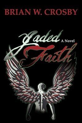 Jaded Faith  by  Brian W. Crosby