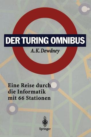 Der Turing Omnibus: Eine Reise Durch Die Informatik Mit 66 Stationen  by  A.K. Dewdney