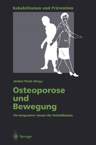 Osteoporose Und Bewegung: Ein Integrativer Ansatz Der Rehabilitation Jochen Werle