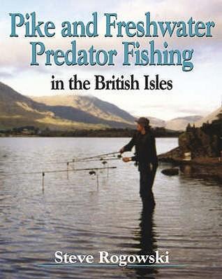 Pike And Freshwater Predator Fishing In The British Isles Steve Rogowski