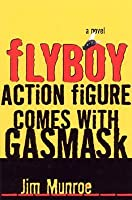 Flyboy Action Hero Comes With Gas Mask Jim Munroe