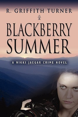Blackberry Summer: A Nikki Jaeger Crime Novel  by  R. Griffith Turner