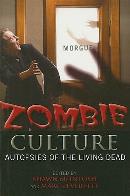 Zombie Culture: Autopsies of the Living Dead Shawn McIntosh