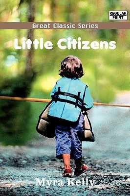 Little Citizens  by  Myra Kelly