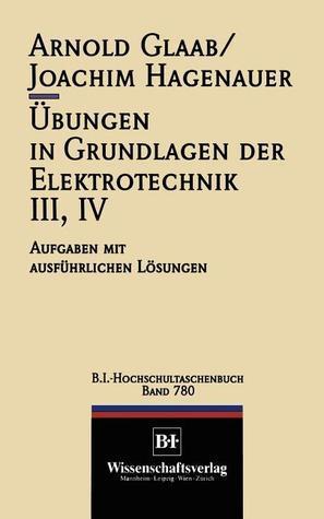 Ubungen in Grundlagen Der Elektrotechnik III, IV: Aufgaben Mit Ausfuhrlichen Losungen  by  Arnold Glaab
