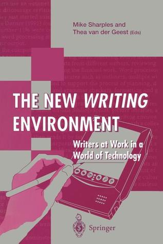 The New Writing Environment: Writers at Work in a World of Technology Mike Sharples