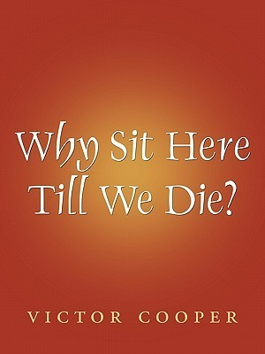 Why Sit Here Till We Die Victor Cooper