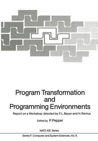 Program Transformation and Programming Environments: Report on a Workshop, Munich, Germany, 12 to 16 September 1983 Peter Pepper